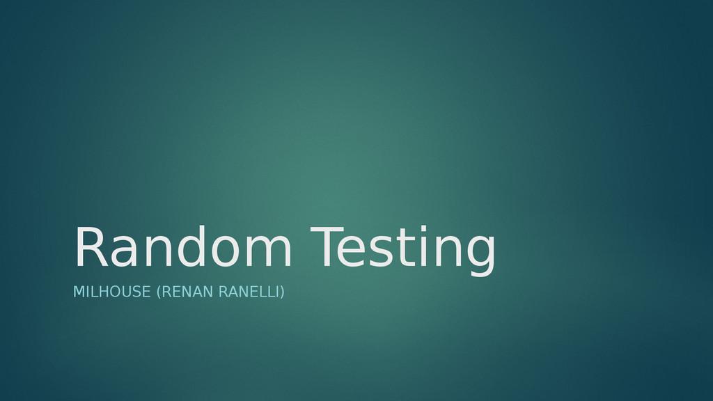 Random Testing MILHOUSE (RENAN RANELLI)