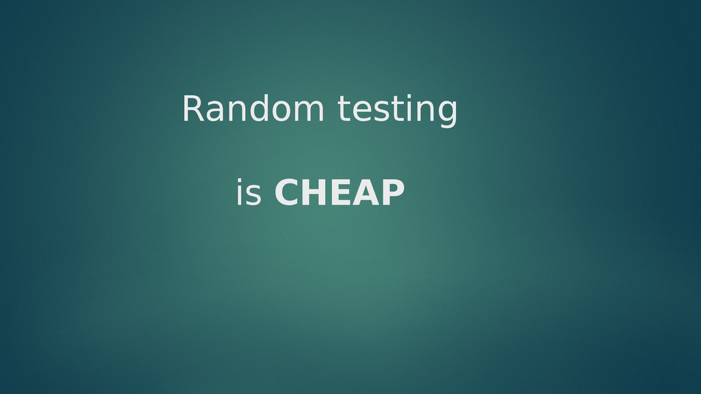 Random testing is CHEAP