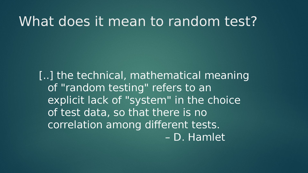 What does it mean to random test? [..] the tech...