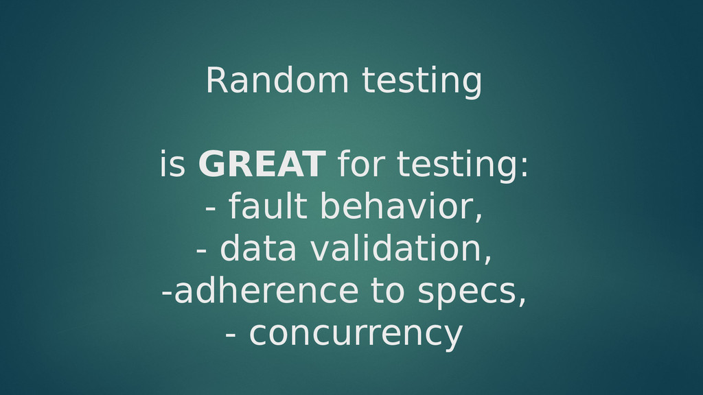 Random testing is GREAT for testing: - fault be...