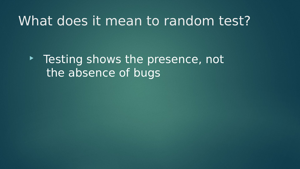 What does it mean to random test?  Testing sho...