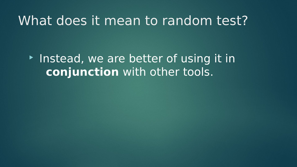 What does it mean to random test?  Instead, we...