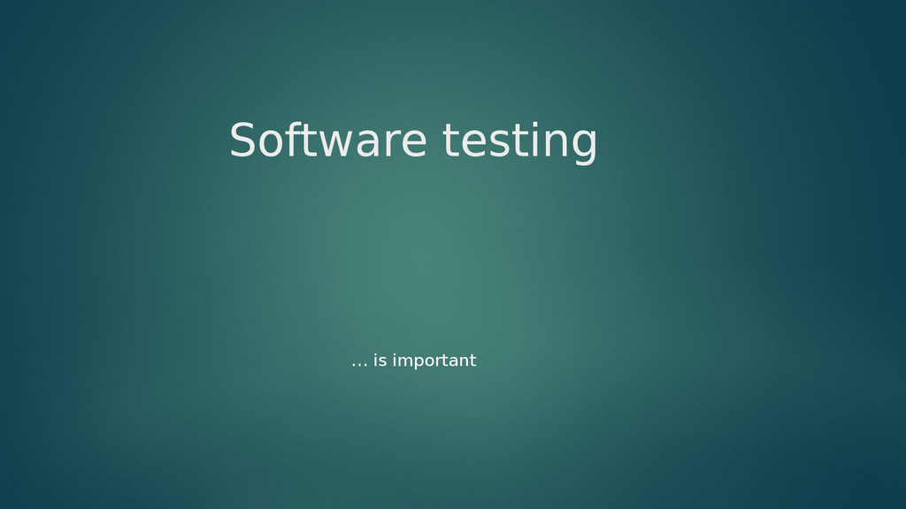 Software testing … is important