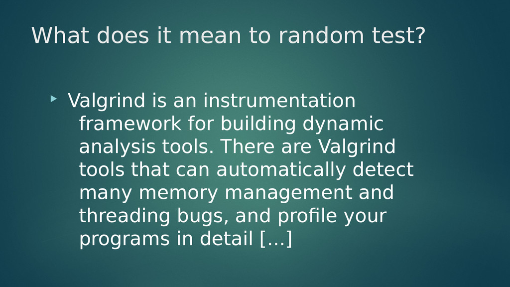 What does it mean to random test?  Valgrind is...