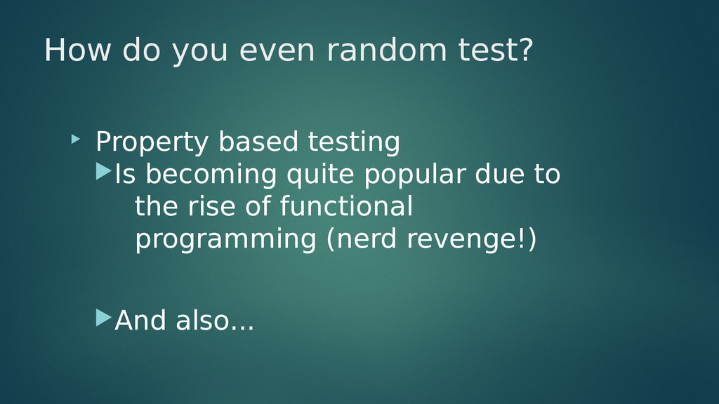 How do you even random test?  Property based t...