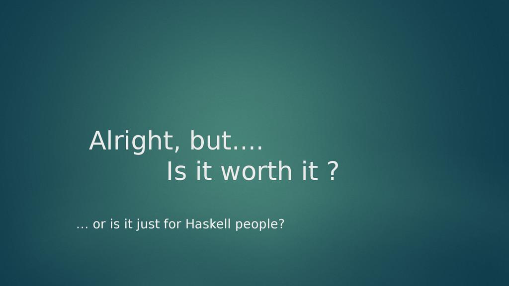 Alright, but.... Is it worth it ? … or is it ju...