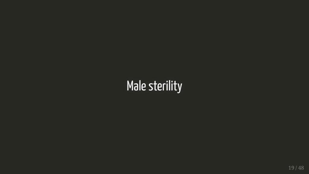Male sterility Male sterility 19 / 48 19 / 48