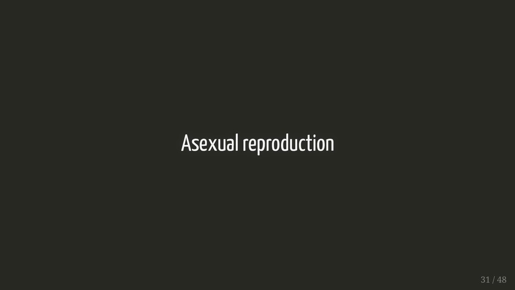 Asexual reproduction Asexual reproduction 31 / ...