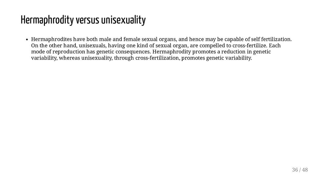 Hermaphrodity versus unisexuality Hermaphrodite...