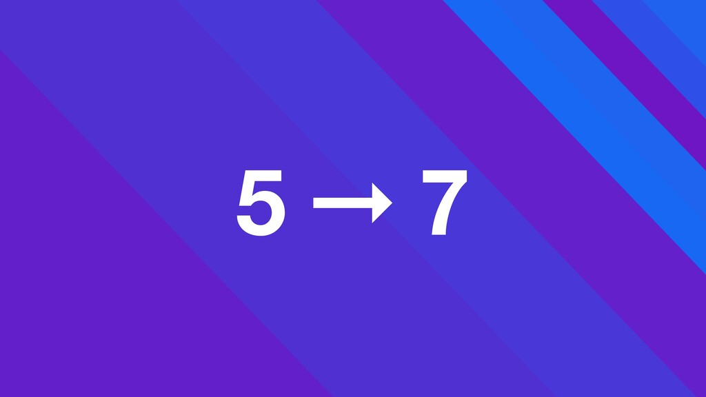 5 ➞ 7