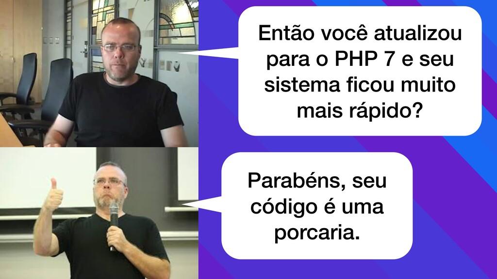 Então você atualizou para o PHP 7 e seu sistema...