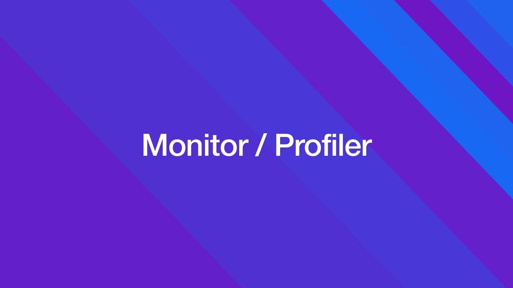 Monitor / Profiler