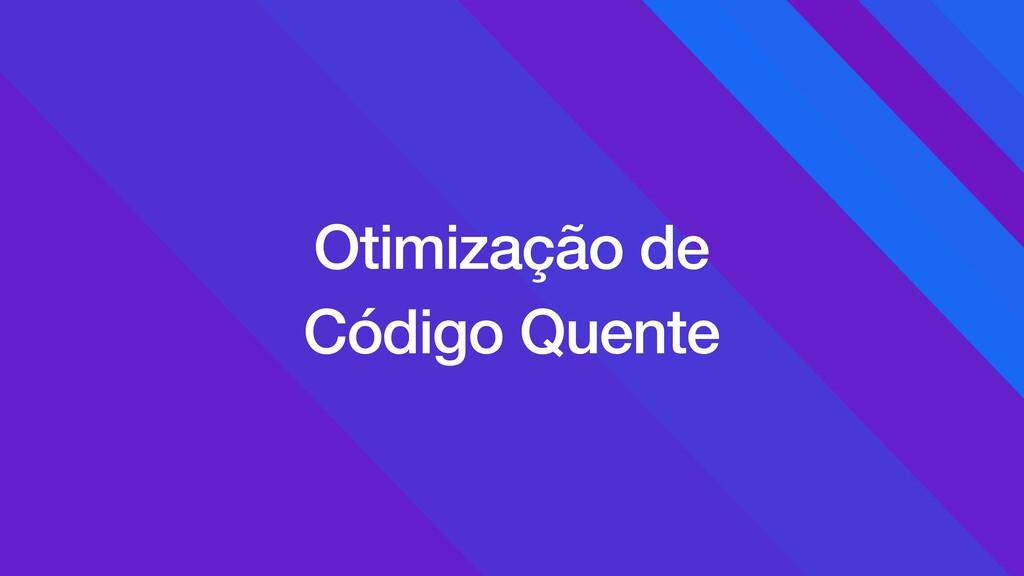 Otimização de Código Quente