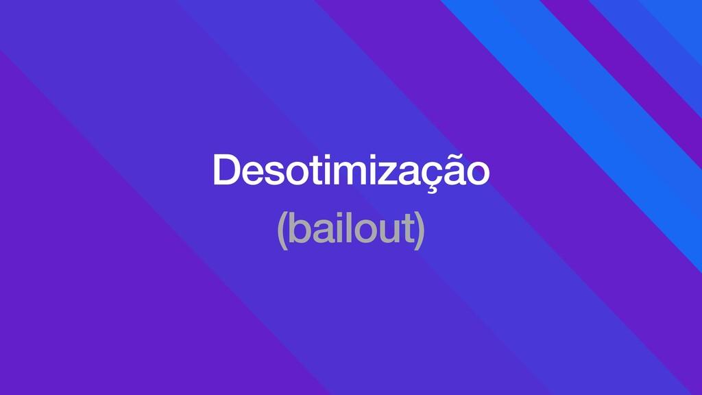 Desotimização (bailout)