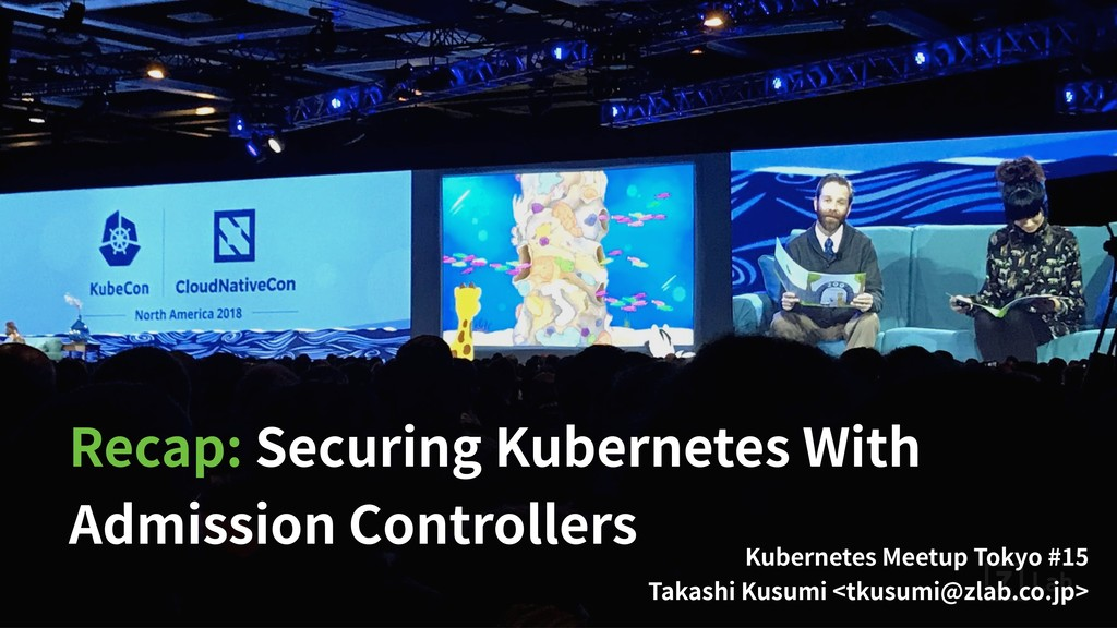 Recap: Securing Kubernetes With Admission Contr...