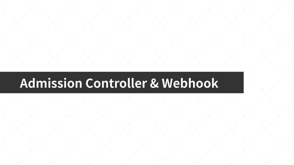 Admission Controller & Webhook