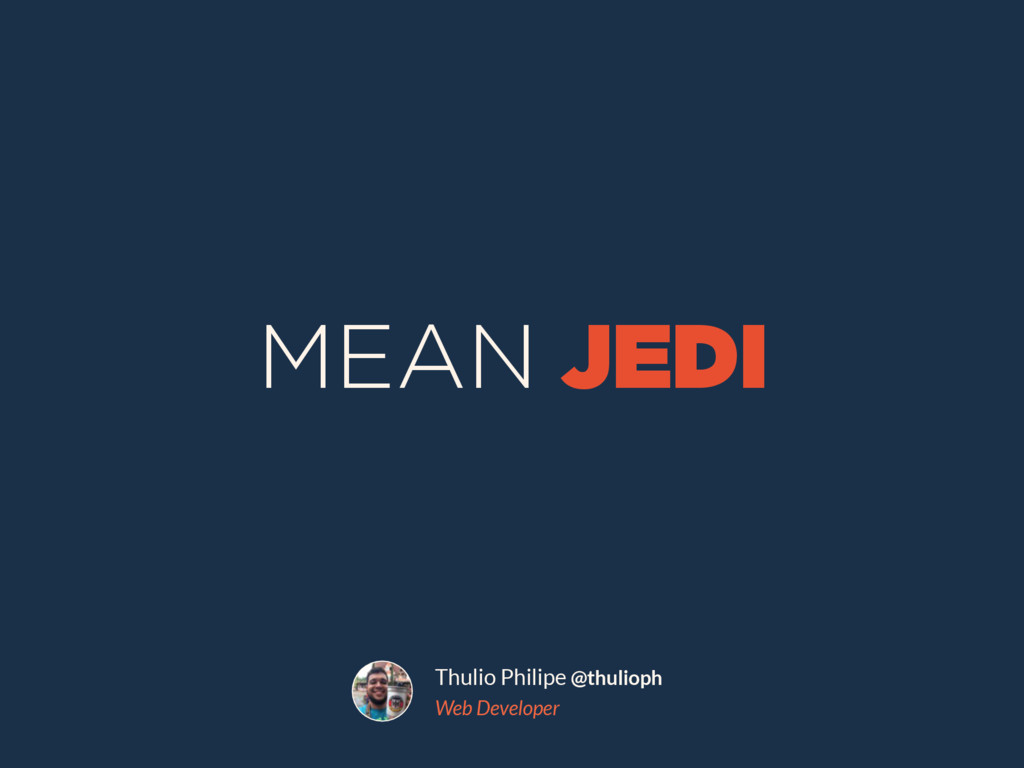 JEDI MEAN Thulio Philipe @thulioph Web Developer