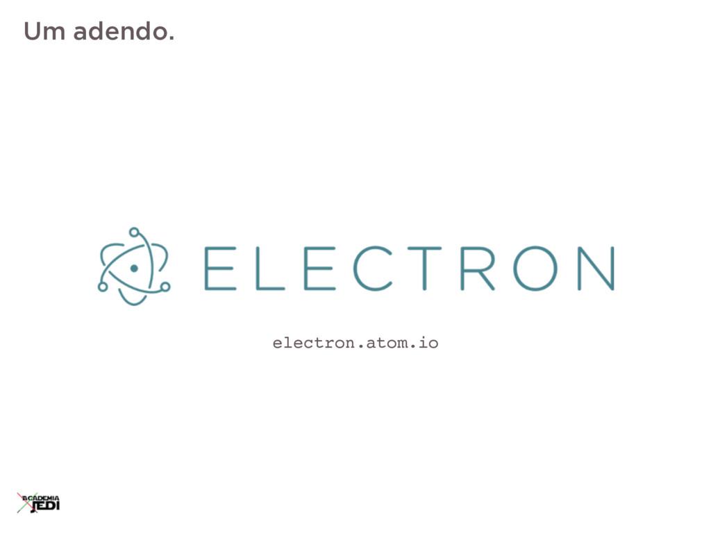 electron.atom.io Um adendo.