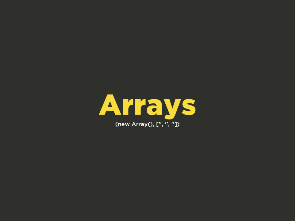 (new Array(), ['', '', '']) Arrays