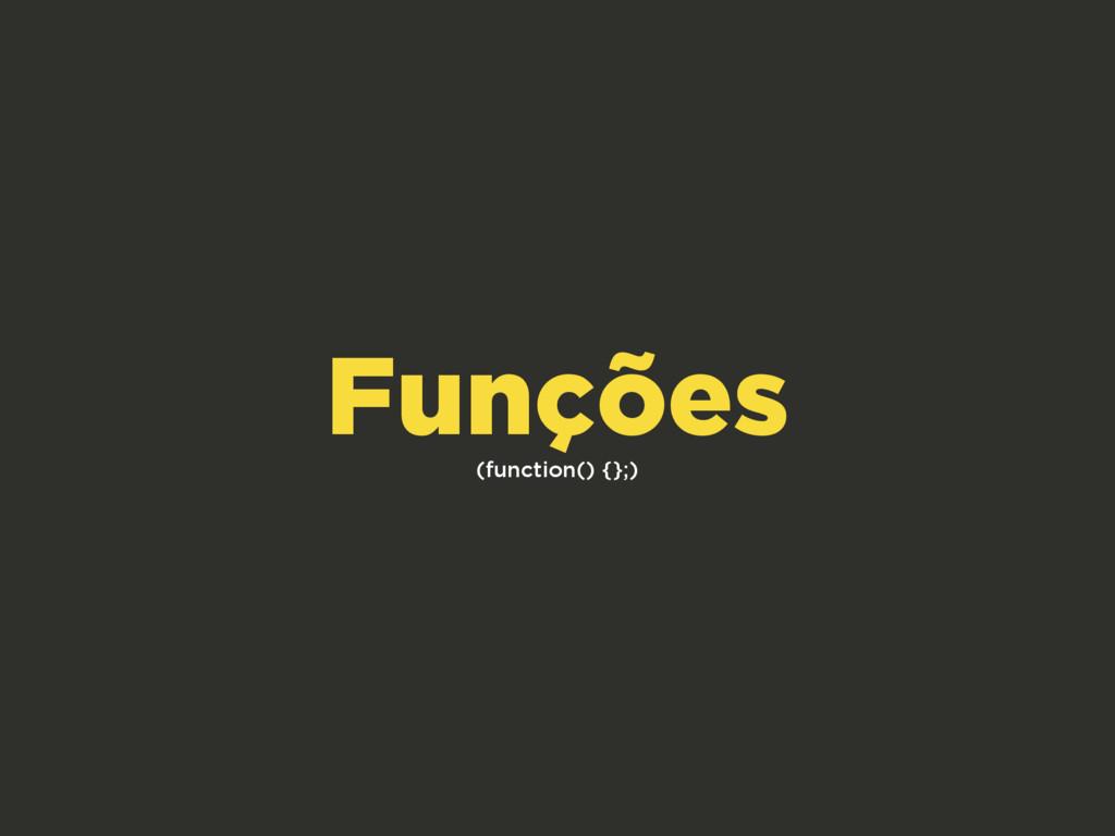 (function() {};) Funções