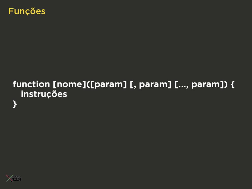 Funções function [nome]([param] [, param] [...,...