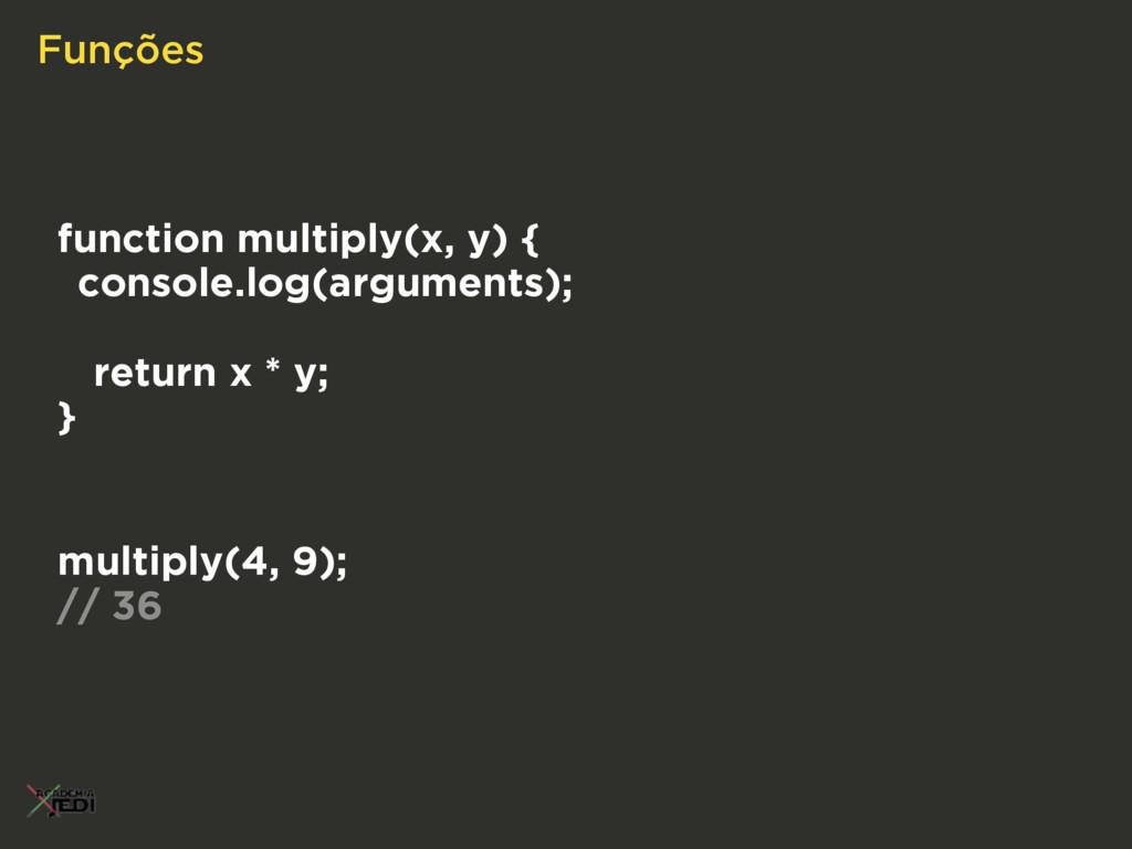 Funções function multiply(x, y) { console.log(a...