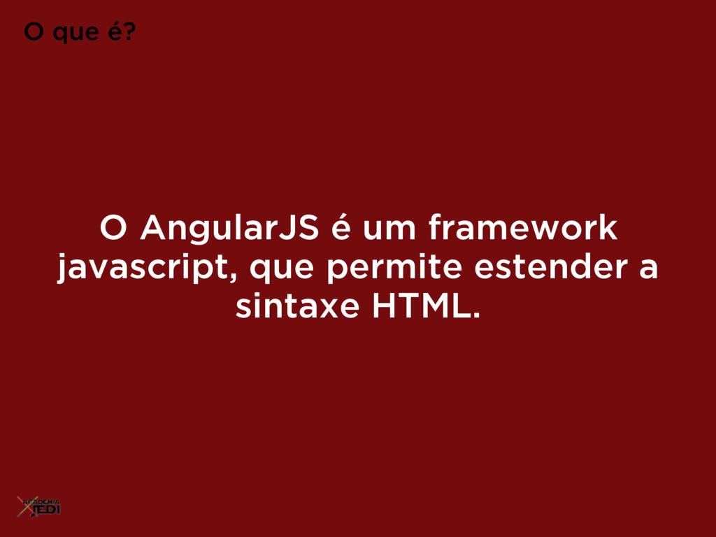 O AngularJS é um framework javascript, que perm...