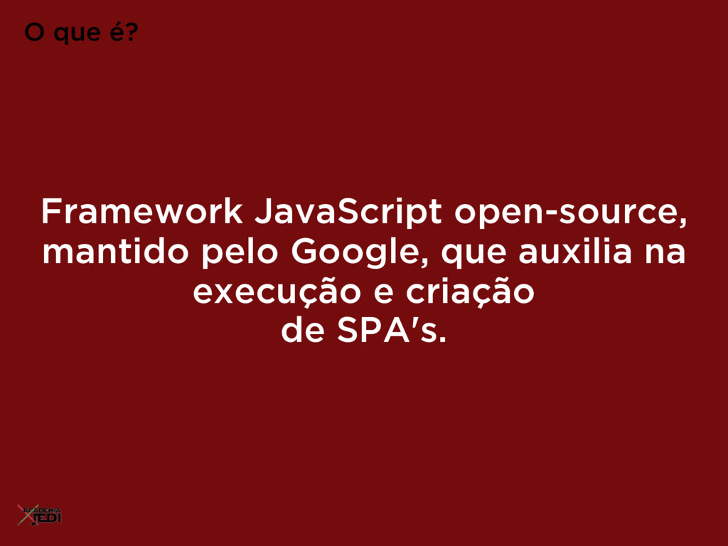 Framework JavaScript open-source, mantido pelo ...