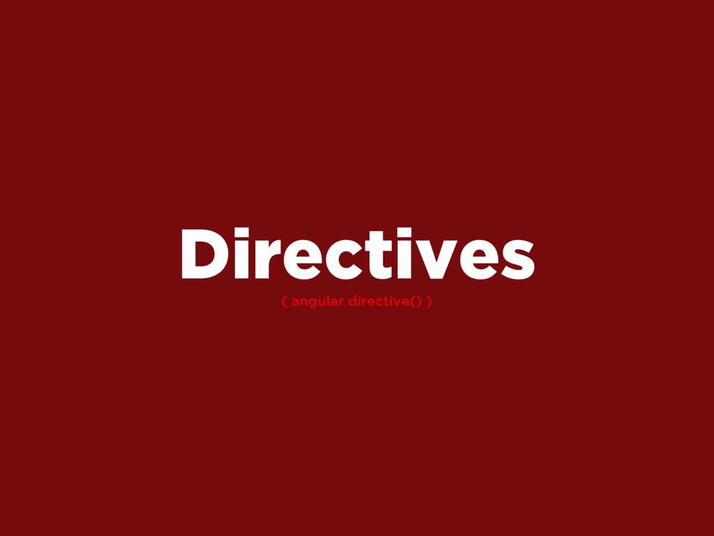 ( angular.directive() ) Directives