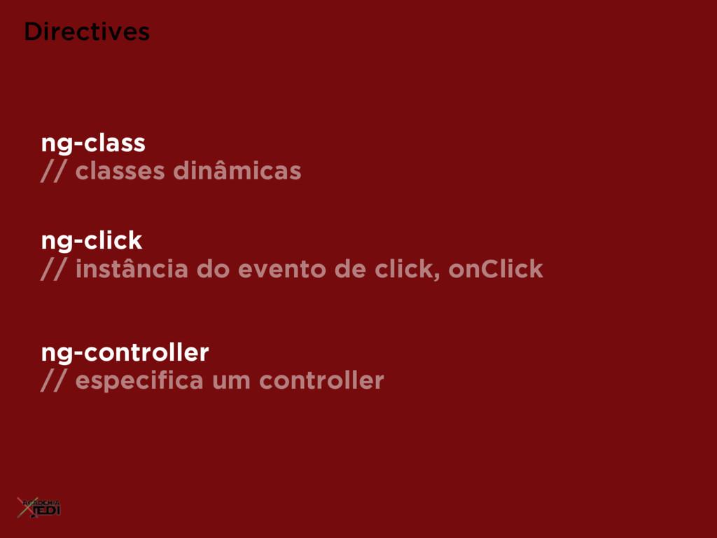 ng-click // instância do evento de click, onCli...