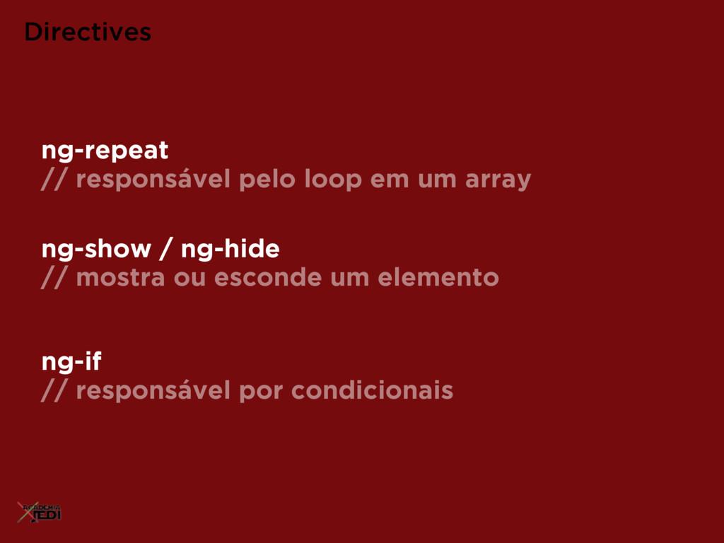 ng-show / ng-hide // mostra ou esconde um eleme...