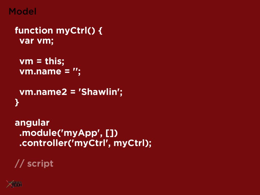 Model function myCtrl() { var vm; vm = this; vm...
