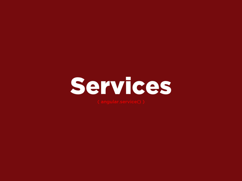( angular.service() ) Services