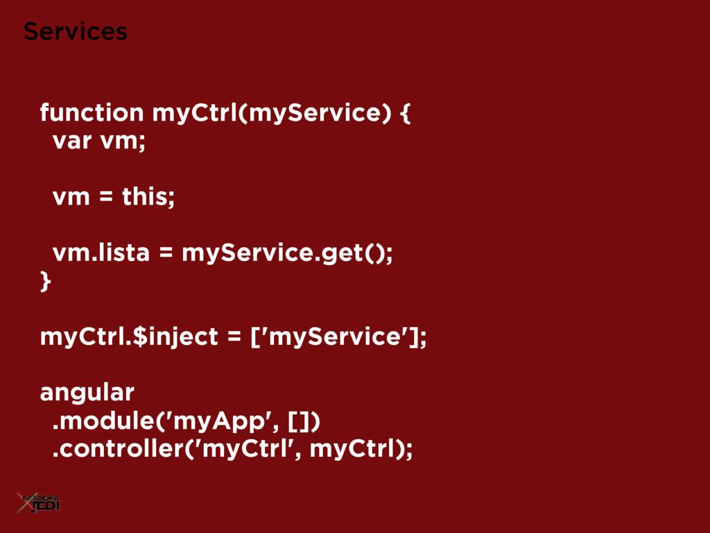 Services function myCtrl(myService) { var vm; v...