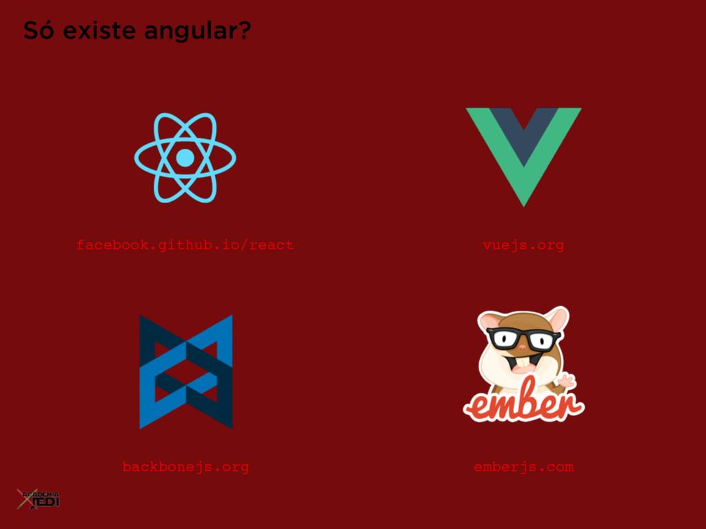 Só existe angular? vuejs.org backbonejs.org emb...