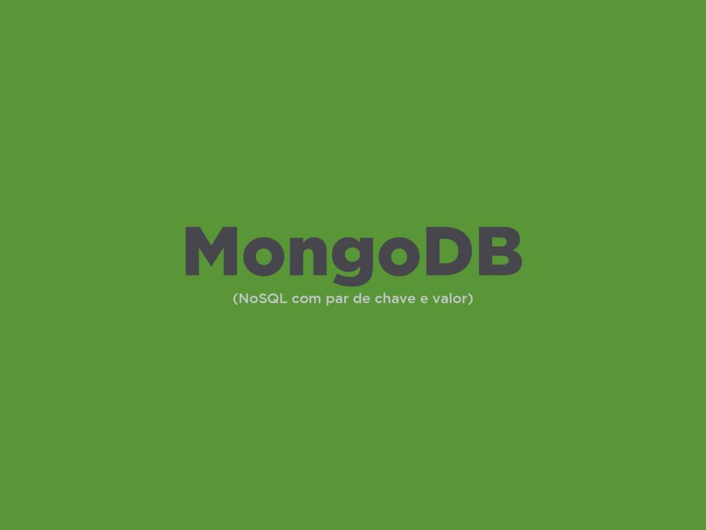 (NoSQL com par de chave e valor) MongoDB