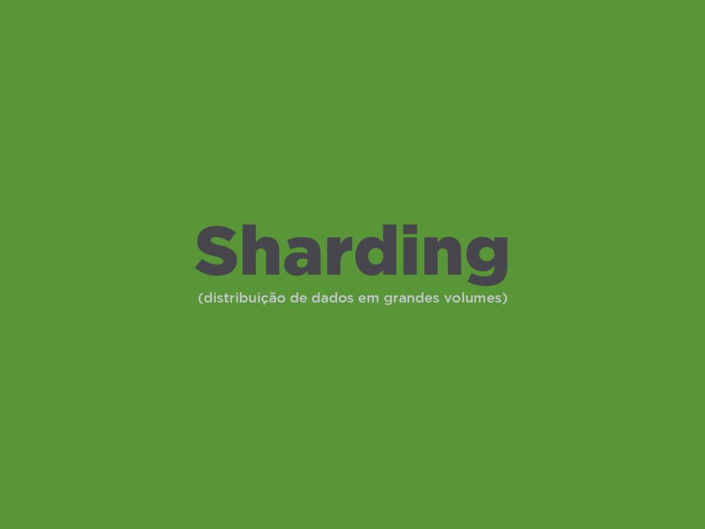 (distribuição de dados em grandes volumes) Shar...