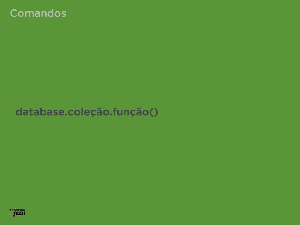 Comandos database.coleção.função()
