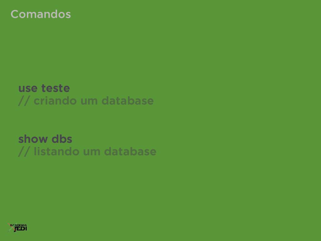 use teste // criando um database show dbs // li...