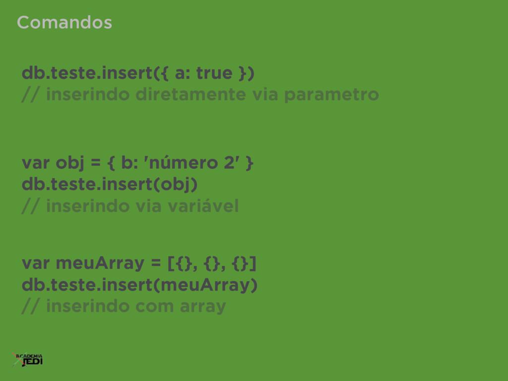 db.teste.insert({ a: true }) // inserindo diret...