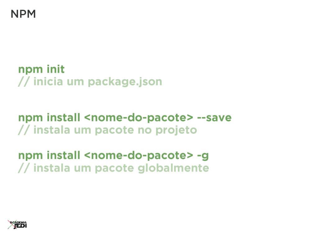 npm init // inicia um package.json NPM npm inst...