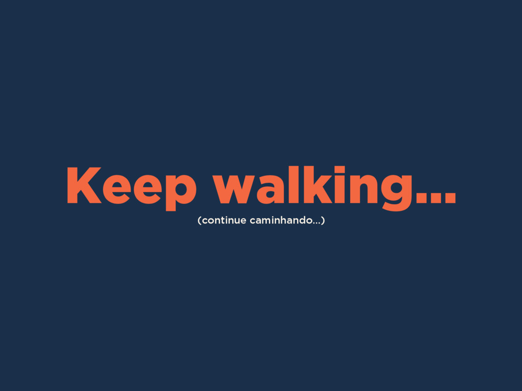 (continue caminhando...) Keep walking...