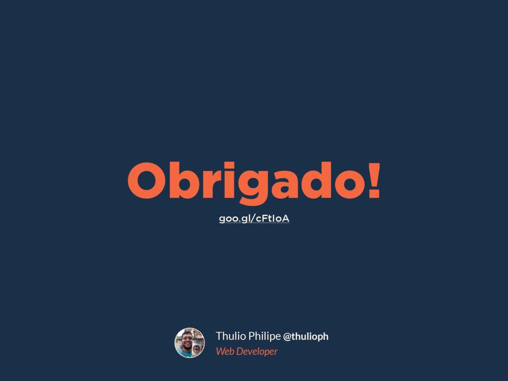 Thulio Philipe @thulioph Web Developer goo.gl/c...