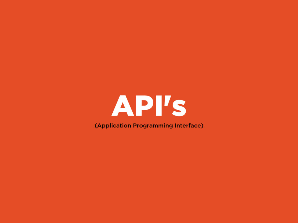 (Application Programming Interface) API's
