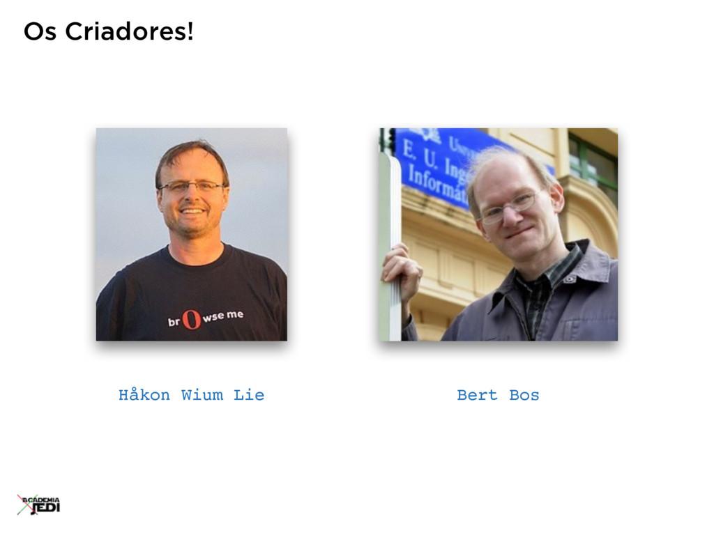 Os Criadores! Håkon Wium Lie Bert Bos