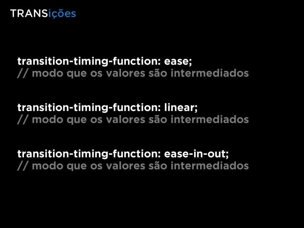 transition-timing-function: ease; // modo que o...