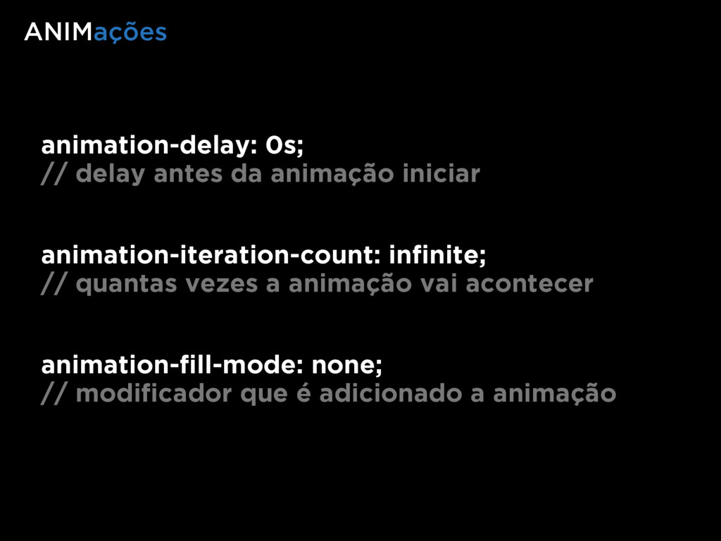animation-delay: 0s; // delay antes da animação...