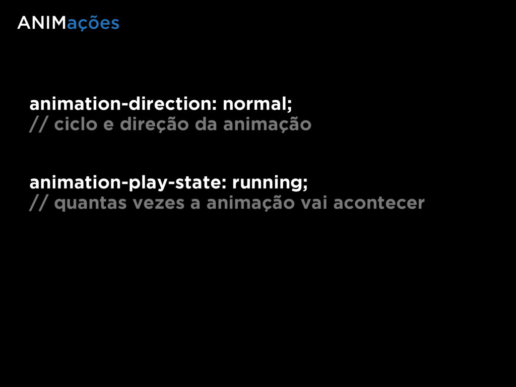 animation-direction: normal; // ciclo e direção...