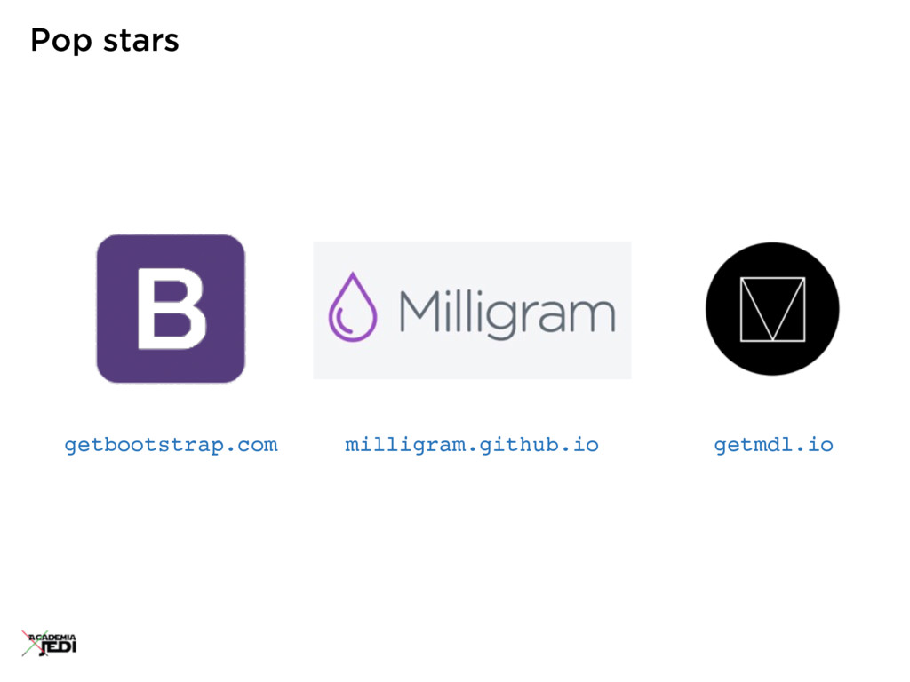Pop stars milligram.github.io getbootstrap.com ...