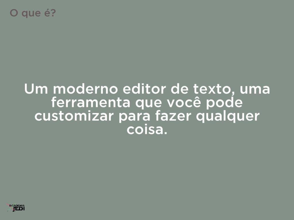 Um moderno editor de texto, uma ferramenta que ...